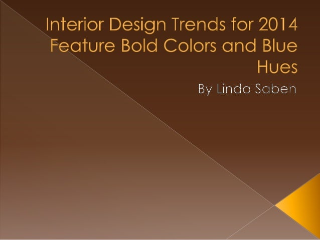 Interior Design Trends For 2014 Feature Bold Colors And Blue Hues