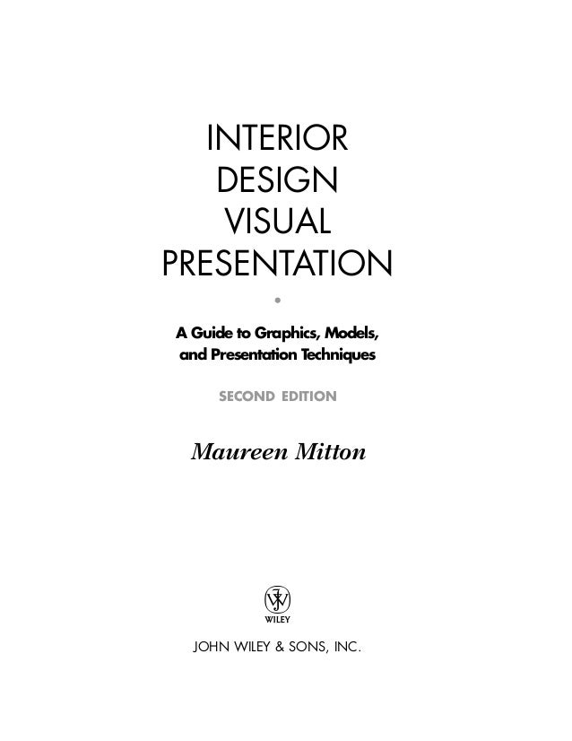 INTERIOR DESIGN VISUAL PRESENTATION O A Guide To Graphics Models And Presentation Techniques SECOND