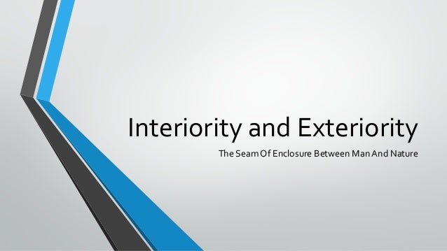 Interiority and Exteriority The Seam Of Enclosure Between Man And Nature