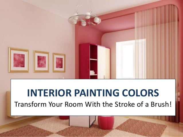 INTERIOR PAINTING COLORS Transform Your Room With The Stroke Of A Brush!