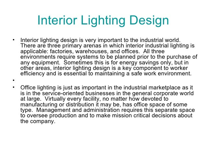 Interior Lighting Design  <ul><li>Interior lighting design is very important to the industrial world.  There are three pri...