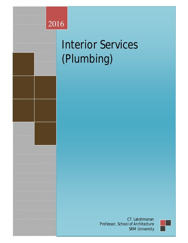 Interior services Compiled by CT.Lakshmanan B.Arch., M.C.P. Unit 1 Page1.1 Interior Services (Plumbing) 2016 CT. Lakshmana...