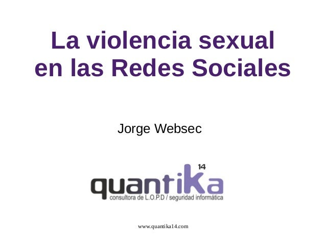 La violencia sexual en las Redes Sociales Jorge Websec  www.quantika14.com