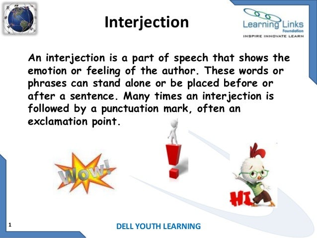 Interjection An interjection is a part of speech that shows the emotion or feeling of the author. These words or phrases c...