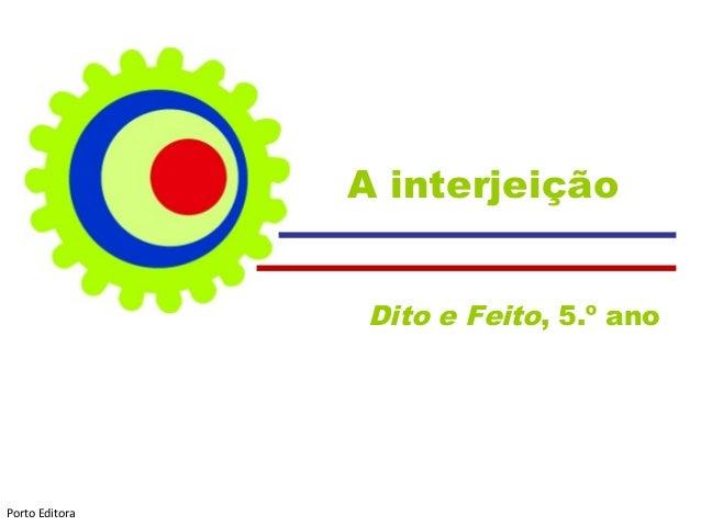 A interjeição Dito e Feito, 5.º ano Porto Editora