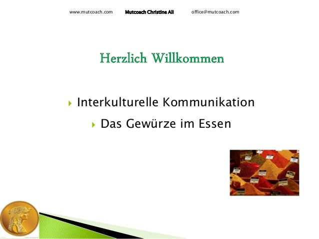  Interkulturelle Kommunikation  Das Gewürze im Essen www.mutcoach.com Mutcoach Christine Ali office@mutcoach.com