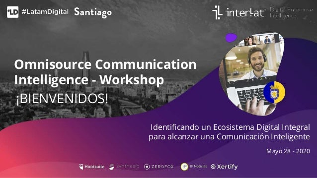Omnisource Communication Intelligence - Workshop Identificando un Ecosistema Digital Integral para alcanzar una Comunicaci...