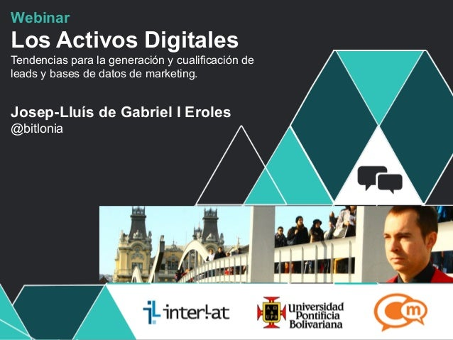 WebinarLos Activos DigitalesTendencias para la generación y cualificación deleads y bases de datos de marketing.Josep-Lluí...