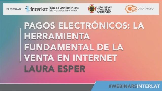 #FormaciónEBusiness PAGOS ELECTRÓNICOS: LA HERRAMIENTA FUNDAMENTAL DE LA VENTA EN INTERNET LAURA ESPER