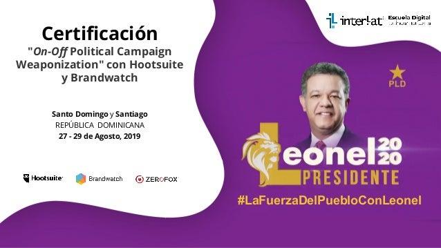 """Certificación """"On-Off Political Campaign Weaponization"""" con Hootsuite y Brandwatch #LaFuerzaDelPuebloConLeonel Santo Domingo..."""