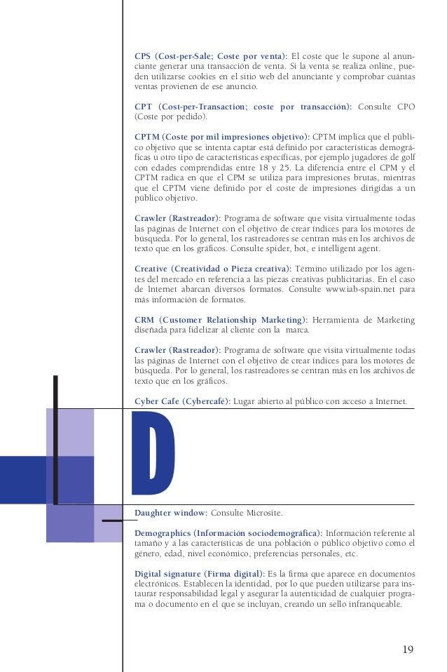 CPS (Cost-per-Sale; Coste por venta): El coste que le supone al anun-ciante generar una transacción de venta. Si la venta ...
