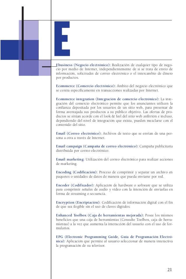 Ebusiness (Negocio electrónico): Realización de cualquier tipo de nego-cio por medio de Internet, independientemente de si...