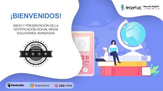 ¡BIENVENIDOS! INICIO Y PRESENTACIÓN DE LA CERTIFICACIÓN SOCIAL MEDIA SOLUCIONES AVANZADAS