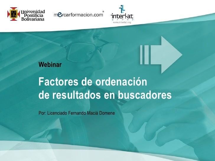 WebinarFactores de ordenaciónde resultados en buscadoresPor: Licenciado Fernando Maciá Domene