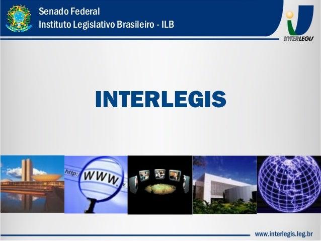 INTERLEGIS Senado Federal Instituto Legislativo Brasileiro - ILB
