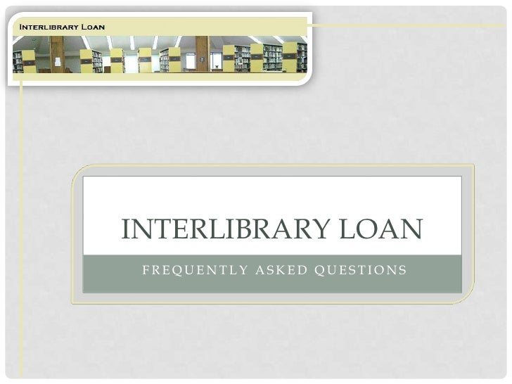 Frequently Asked Questions <br />Interlibrary Loan<br />