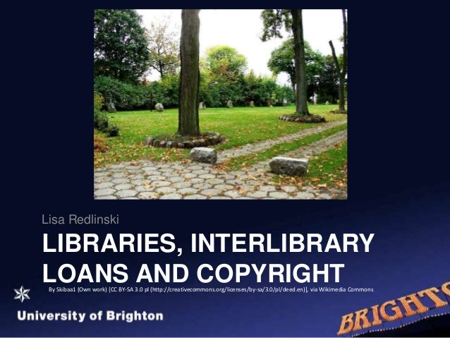 LIBRARIES, INTERLIBRARY LOANS AND COPYRIGHT Lisa Redlinski By Skibaa1 (Own work) [CC BY-SA 3.0 pl (http://creativecommons....