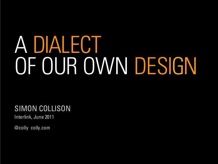 A DIALECTOF OUR OWN DESIGNSIMON COLLISONInterlink, June 2011@colly colly.com