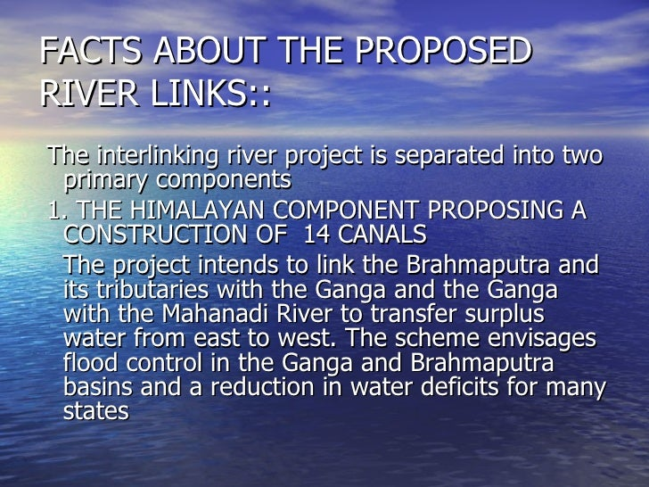 interlinking of rivers The interlinking of indian rivers: some questions on the scientific, economic and environmental dimensions of the proposal by jayanta bandyopadhyay and.