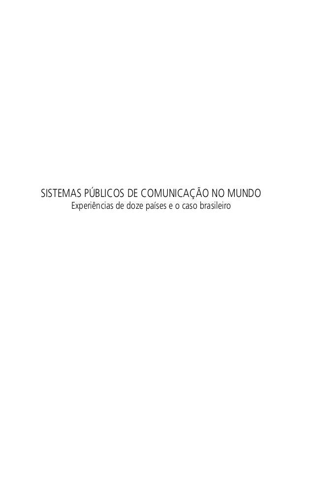SISTEMAS PÚBLICOS DE COMUNICAÇÃO NO MUNDO Experiências de doze países e o caso brasileiro SPCM_Abre001a018.indd 1SPCM_Abre...
