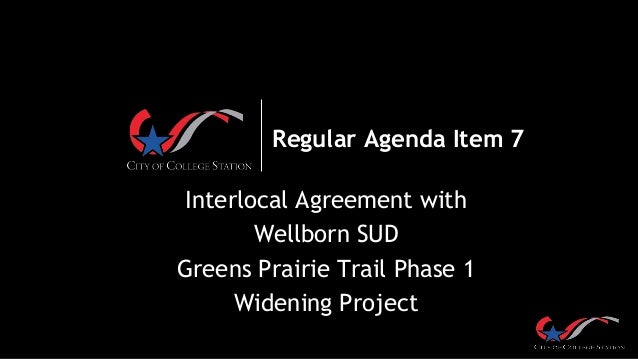 Regular Agenda Item 7 Interlocal Agreement with Wellborn SUD Greens Prairie Trail Phase 1 Widening Project