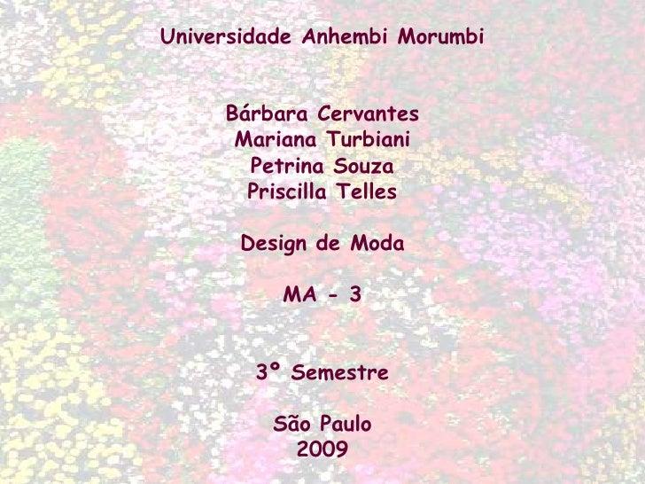 Universidade Anhembi Morumbi<br />Bárbara Cervantes<br />Mariana Turbiani<br />Petrina Souza<br />Priscilla Telles<br />De...
