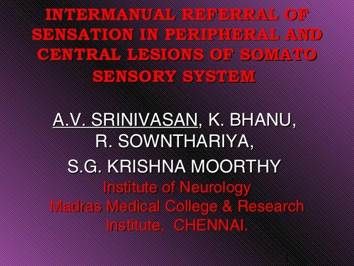 INTERMANUAL REFERRAL OFSENSATION IN PERIPHERAL AND CENTRAL LESIONS OF SOMATO      SENSORY SYSTEM A.V. SRINIVASAN, K. BHANU...