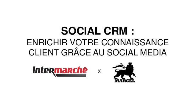 SOCIAL CRM : ENRICHIR VOTRE CONNAISSANCE CLIENT GRÂCE AU SOCIAL MEDIA X