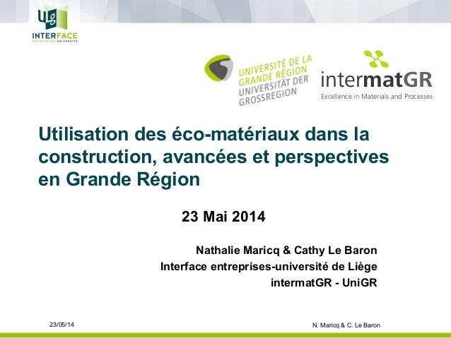 Utilisation des éco-matériaux dans la construction, avancées et perspectives en Grande Région 23 Mai 2014 Nathalie Maricq ...