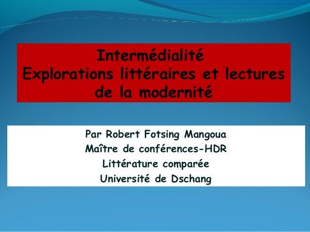Par Robert Fotsing Mangoua Maître de conférences-HDR Littérature comparée Université de Dschang Intermédialité Exploration...