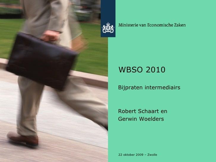 WBSO 2010 <ul><li>Bijpraten intermediairs </li></ul><ul><li>Robert Schaart en  </li></ul><ul><li>Gerwin Woelders </li></ul...