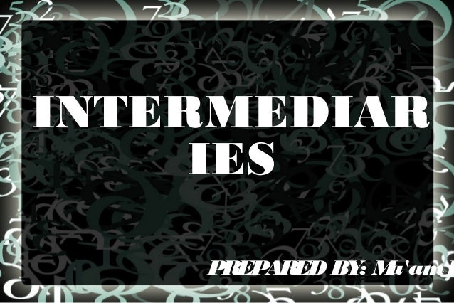INTERMEDIAR IES  PREPARED BY M : a'am L