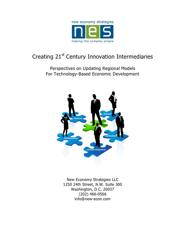 Creating 21st Century Innovation Intermediaries        Perspectives on Updating Regional Models      For Technology-Based ...