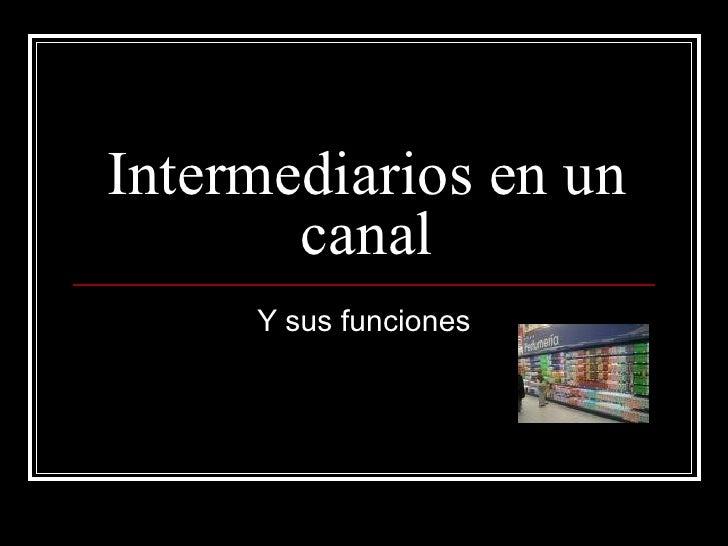 Intermediarios en un canal Y sus funciones
