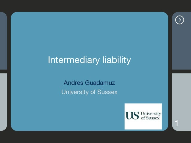 Intermediary liability Andres Guadamuz  University of Sussex 1