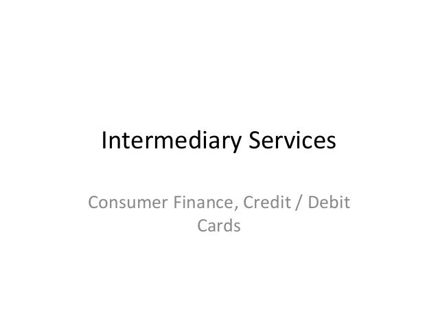 Intermediary Services Consumer Finance, Credit / Debit Cards
