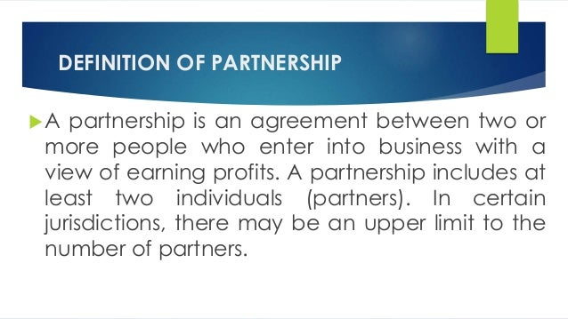 ... 2. DEFINITION OF PARTNERSHIP A Partnership Is An Agreement Between Two  ...