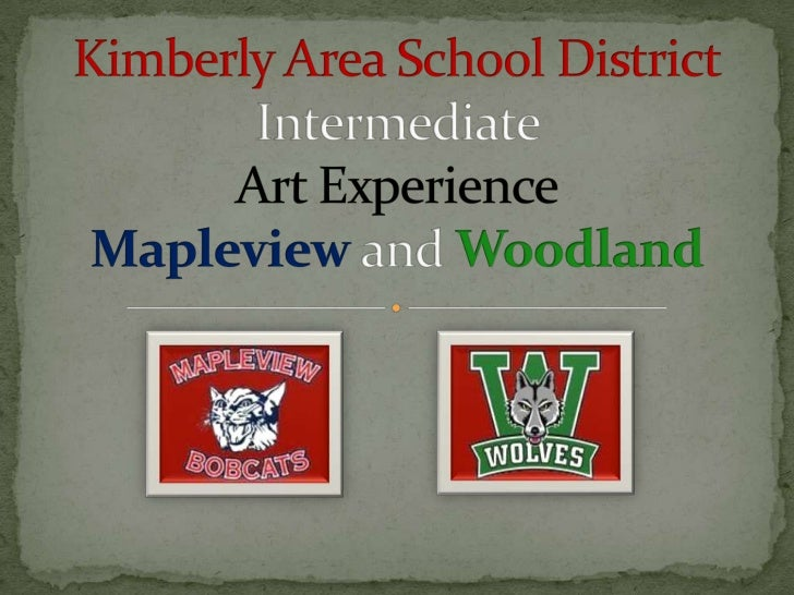 Kimberly Area School DistrictIntermediate Art ExperienceMapleview and Woodland<br />