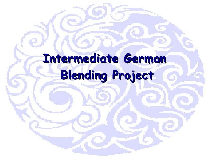 Intermediate German  Blending Project