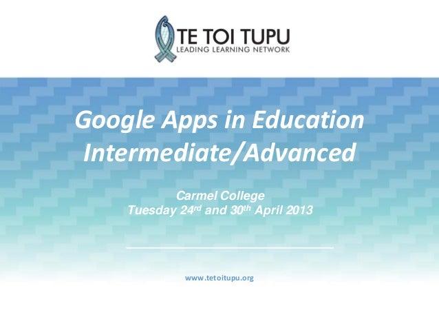 Google Apps in EducationIntermediate/Advancedwww.tetoitupu.orgCarmel CollegeTuesday 24rd and 30th April 2013