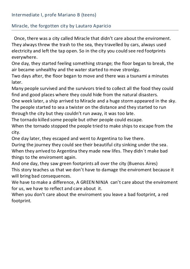 Intermediate I, profe Mariano B (teens) Miracle, the forgotten city by Lautaro Aparicio Once, there was a city called Mira...