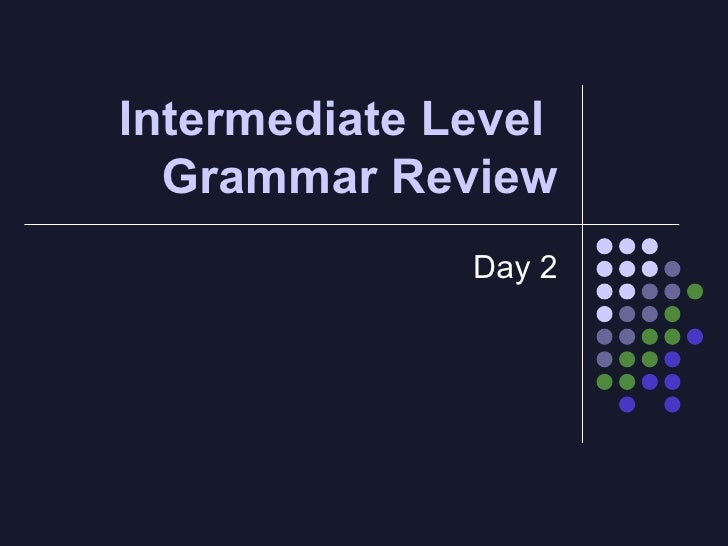 Intermediate Level  Grammar Review Day 2