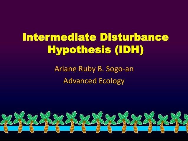 Intermediate Disturbance  Hypothesis (IDH)  Ariane Ruby B. Sogo-an  Advanced Ecology