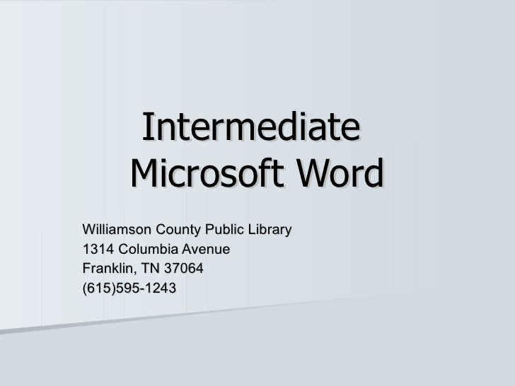 Intermediate  Microsoft Word Williamson County Public Library 1314 Columbia Avenue Franklin, TN 37064 (615)595-1243