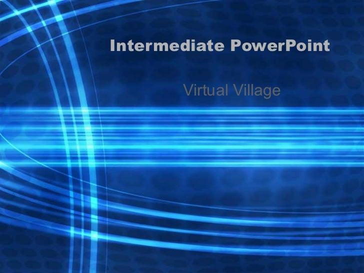 Intermediate PowerPoint Virtual Village