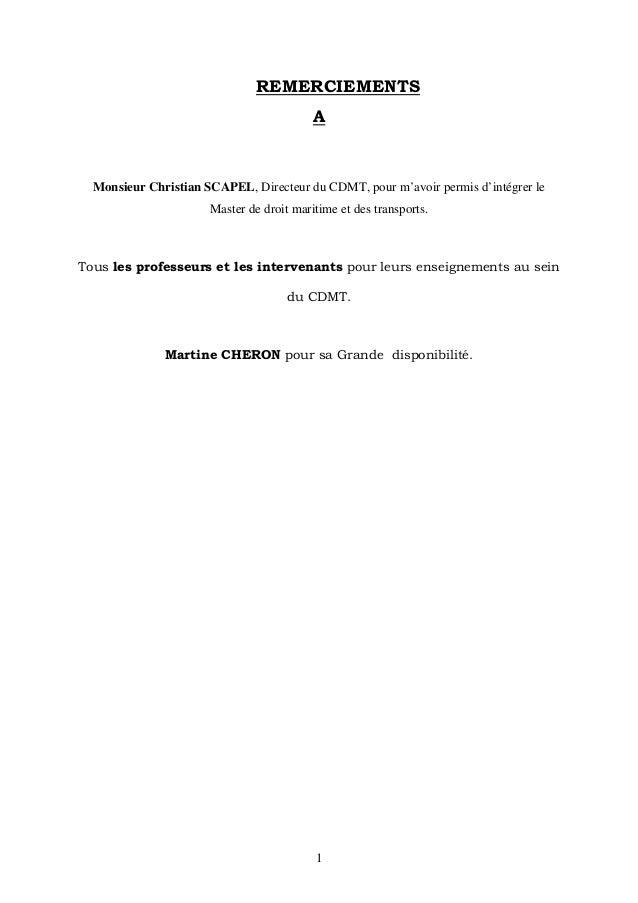 REMERCIEMENTS A Monsieur Christian SCAPEL, Directeur du CDMT, pour m'avoir permis d'intégrer le Master de droit maritime e...