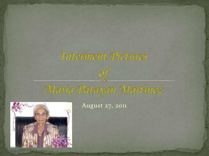 Interment PicturesofMaria Patayan Martinez<br />August 27, 2011<br />