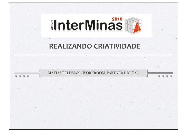 REALIZANDO  CRIATIVIDADE   MATÍAS FELDMAN - WORKROOM, PARTNER DIGITAL