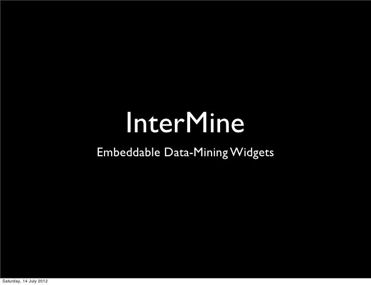 InterMine                         Embeddable Data-Mining WidgetsSaturday, 14 July 2012