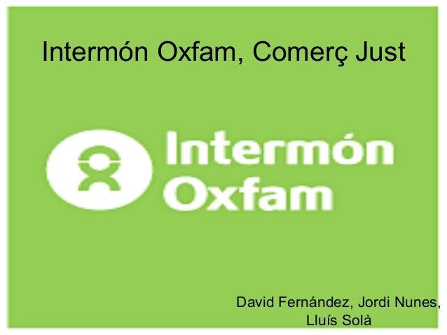Intermón Oxfam, Comerç Just David Fernández, Jordi Nunes, Lluís Solà